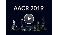 Cancer Research Video Highlights: Our Top Interviews from AACR 2019